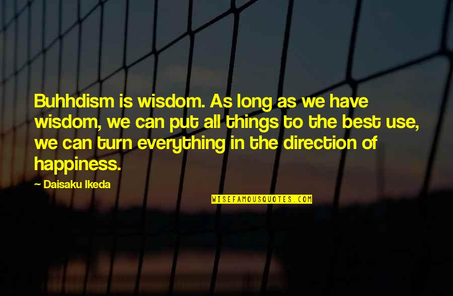 All The Best Quotes By Daisaku Ikeda: Buhhdism is wisdom. As long as we have