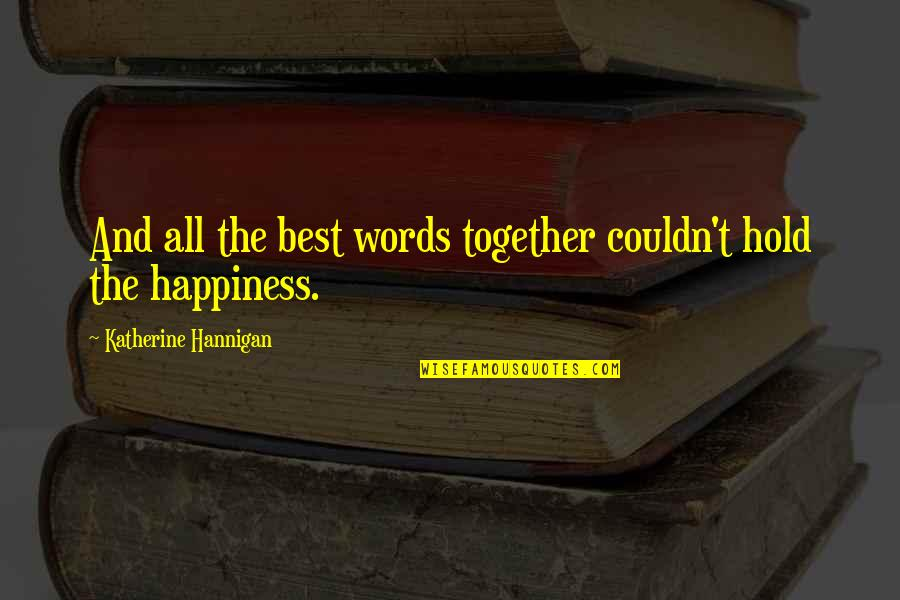 All The Best Quotes By Katherine Hannigan: And all the best words together couldn't hold