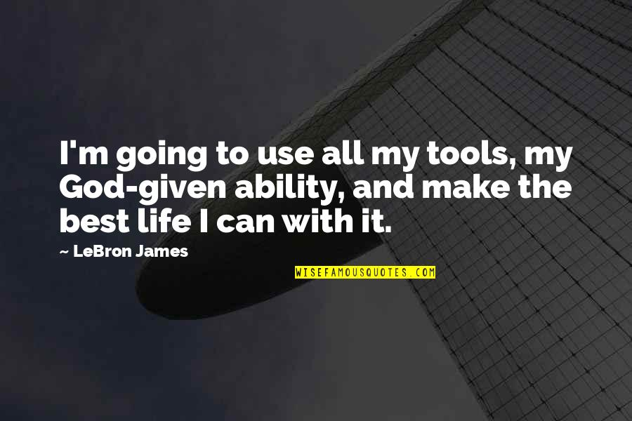 All The Best Quotes By LeBron James: I'm going to use all my tools, my