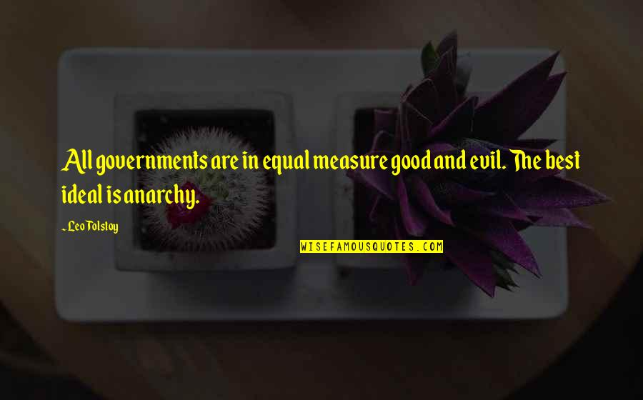 All The Best Quotes By Leo Tolstoy: All governments are in equal measure good and