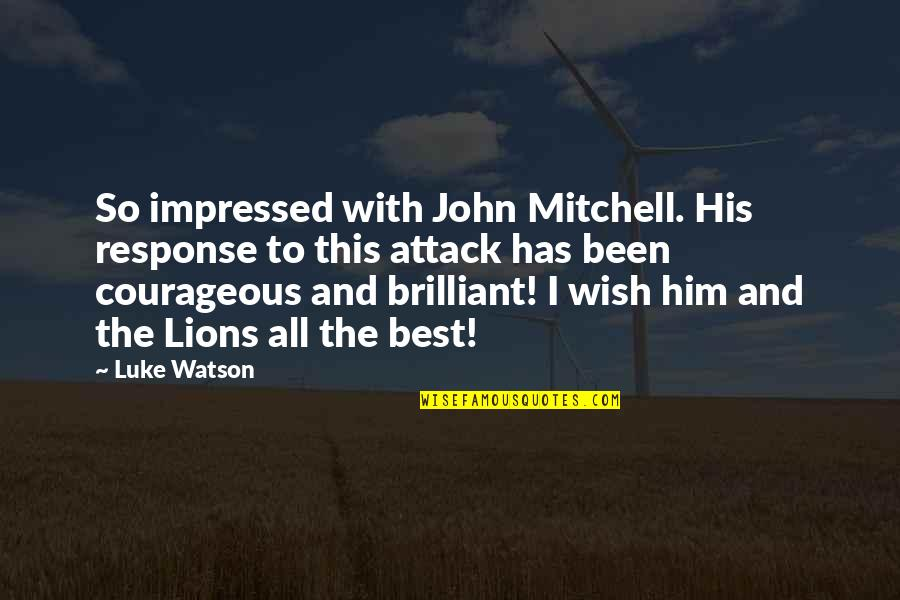 All The Best Quotes By Luke Watson: So impressed with John Mitchell. His response to