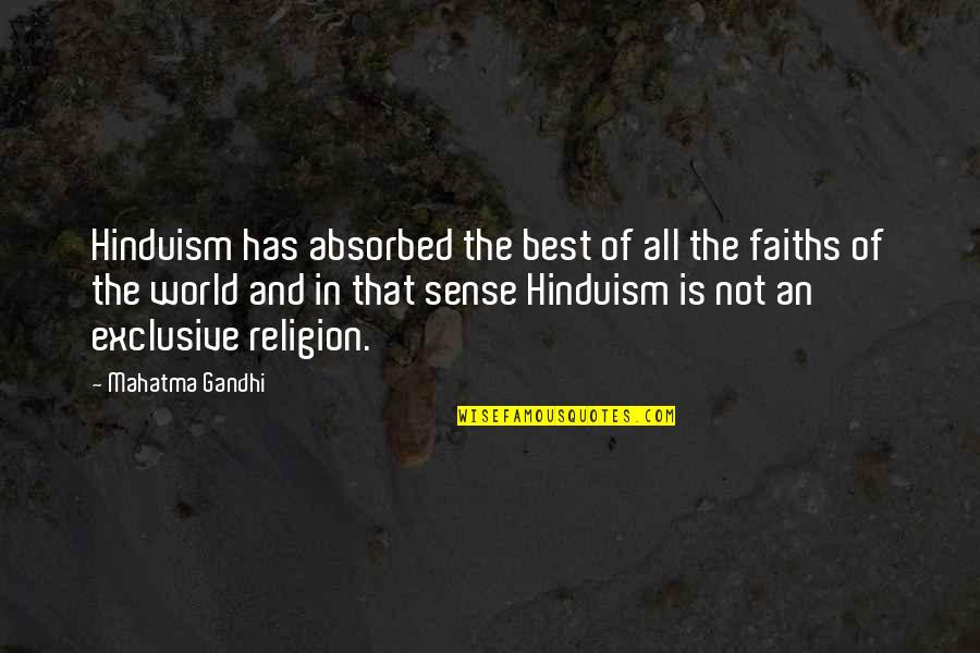 All The Best Quotes By Mahatma Gandhi: Hinduism has absorbed the best of all the