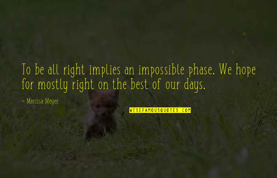 All The Best Quotes By Marissa Meyer: To be all right implies an impossible phase.