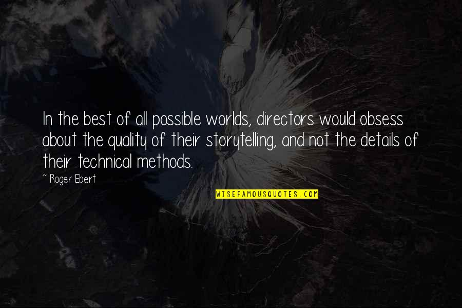 All The Best Quotes By Roger Ebert: In the best of all possible worlds, directors