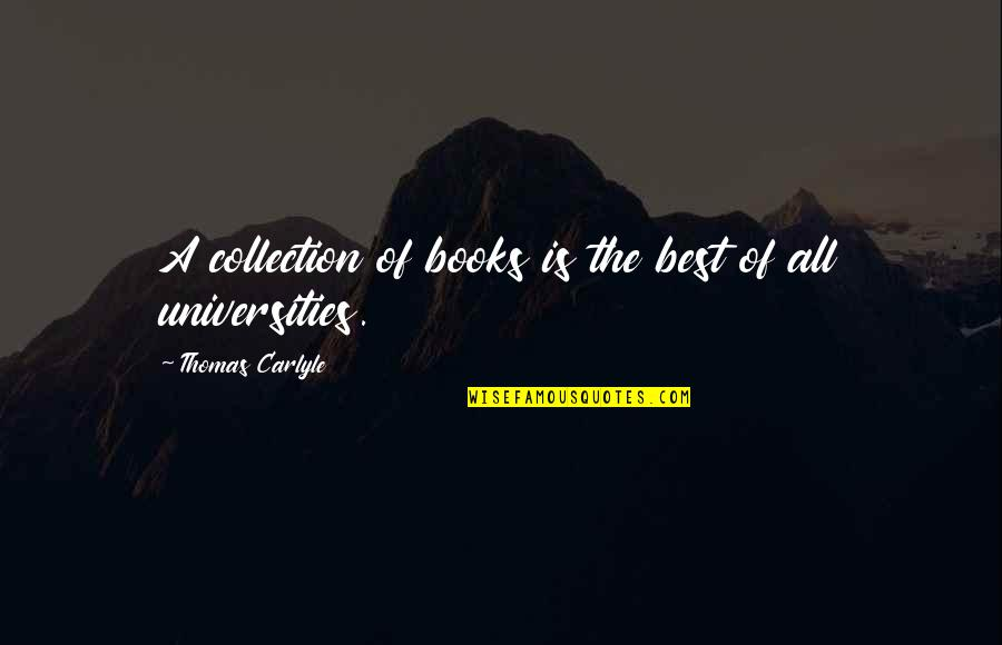 All The Best Quotes By Thomas Carlyle: A collection of books is the best of