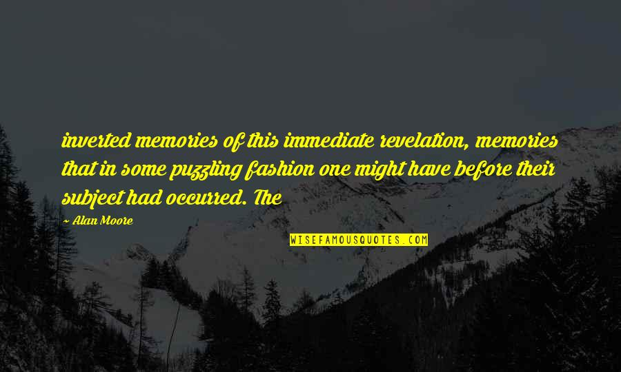 All The Memories We Had Quotes By Alan Moore: inverted memories of this immediate revelation, memories that
