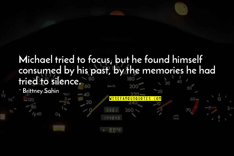 All The Memories We Had Quotes By Brittney Sahin: Michael tried to focus, but he found himself