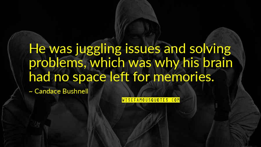 All The Memories We Had Quotes By Candace Bushnell: He was juggling issues and solving problems, which