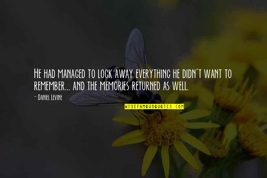 All The Memories We Had Quotes By Daniel Levine: He had managed to lock away everything he