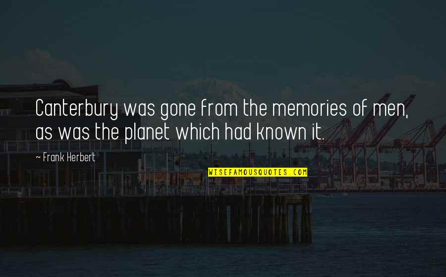 All The Memories We Had Quotes By Frank Herbert: Canterbury was gone from the memories of men,