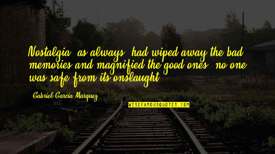 All The Memories We Had Quotes By Gabriel Garcia Marquez: Nostalgia, as always, had wiped away the bad