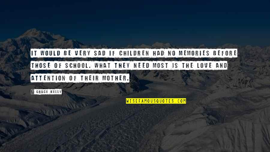 All The Memories We Had Quotes By Grace Kelly: It would be very sad if children had