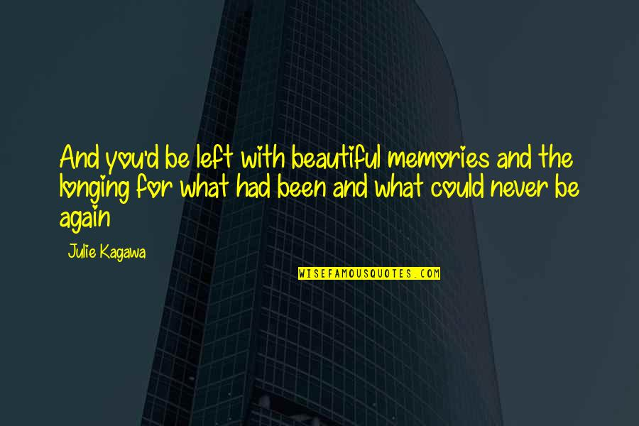 All The Memories We Had Quotes By Julie Kagawa: And you'd be left with beautiful memories and