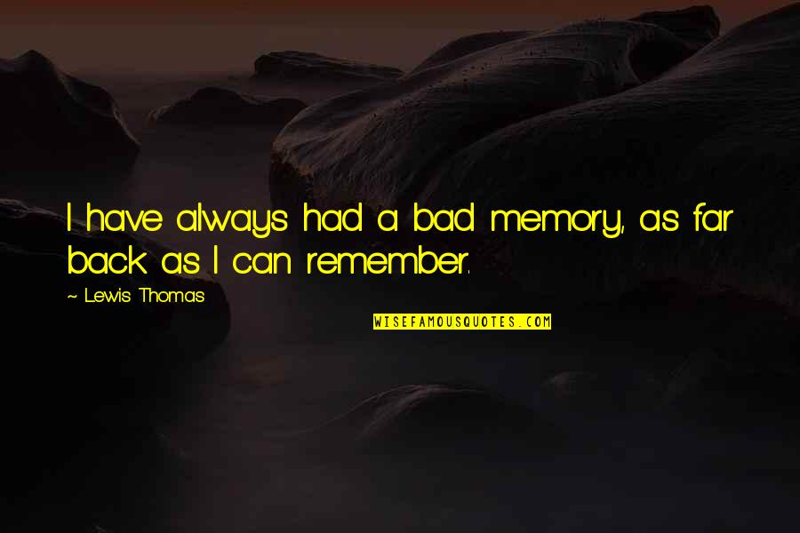 All The Memories We Had Quotes By Lewis Thomas: I have always had a bad memory, as