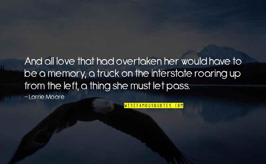 All The Memories We Had Quotes By Lorrie Moore: And all love that had overtaken her would