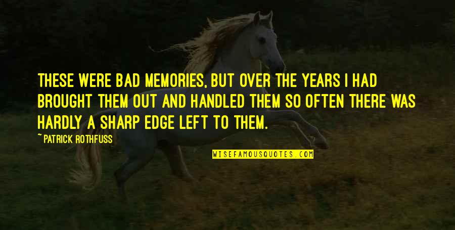 All The Memories We Had Quotes By Patrick Rothfuss: These were bad memories, but over the years