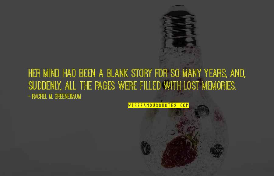 All The Memories We Had Quotes By Rachel M. Greenebaum: Her mind had been a blank story for