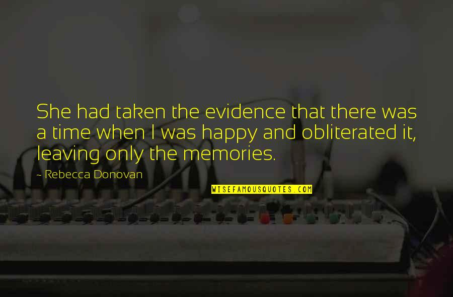 All The Memories We Had Quotes By Rebecca Donovan: She had taken the evidence that there was