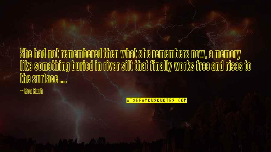 All The Memories We Had Quotes By Ron Rash: She had not remembered then what she remembers