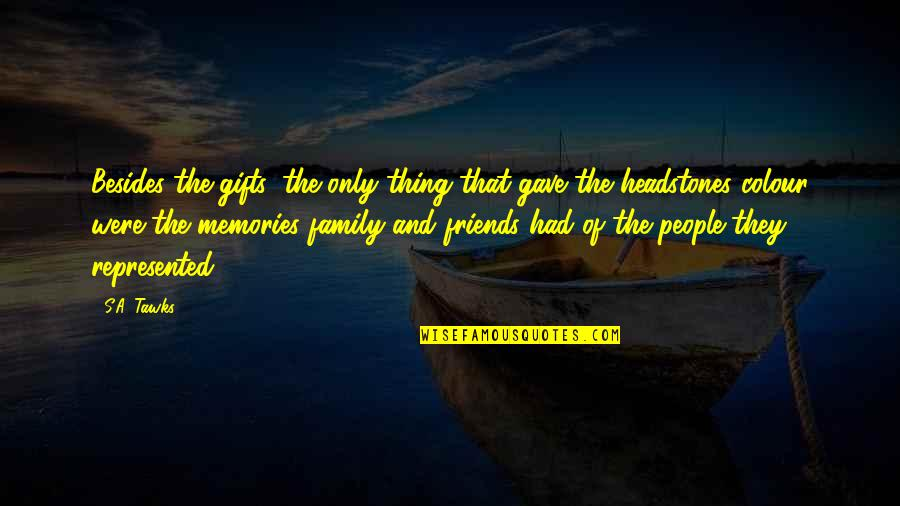 All The Memories We Had Quotes By S.A. Tawks: Besides the gifts, the only thing that gave