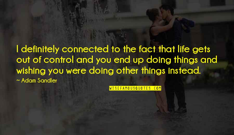 All Things Connected Quotes By Adam Sandler: I definitely connected to the fact that life