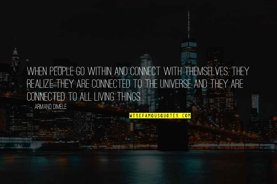 All Things Connected Quotes By Armand DiMele: When people go within and connect with themselves,