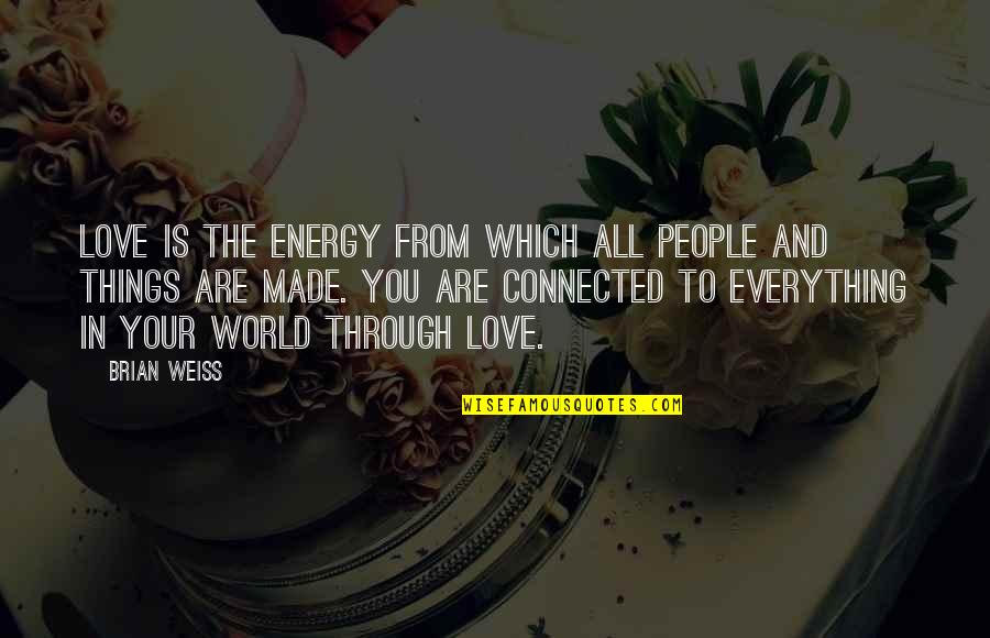 All Things Connected Quotes By Brian Weiss: Love is the energy from which all people