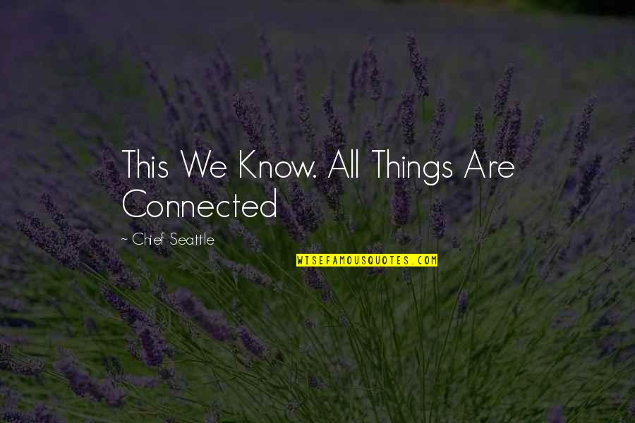 All Things Connected Quotes By Chief Seattle: This We Know. All Things Are Connected