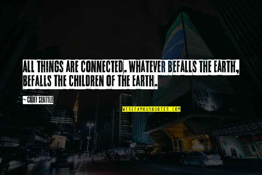 All Things Connected Quotes By Chief Seattle: All things are connected. Whatever befalls the Earth,