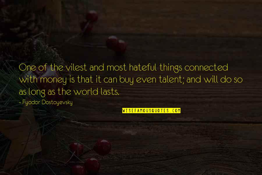 All Things Connected Quotes By Fyodor Dostoyevsky: One of the vilest and most hateful things