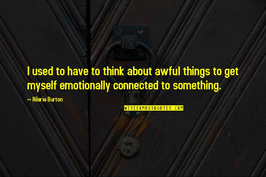 All Things Connected Quotes By Hilarie Burton: I used to have to think about awful