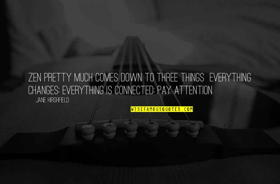 All Things Connected Quotes By Jane Hirshfield: Zen pretty much comes down to three things