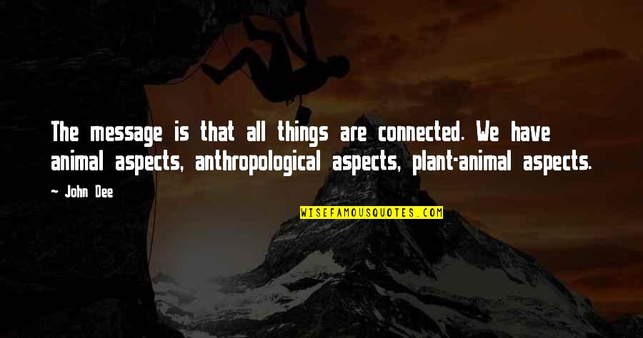 All Things Connected Quotes By John Dee: The message is that all things are connected.
