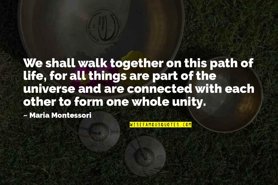 All Things Connected Quotes By Maria Montessori: We shall walk together on this path of