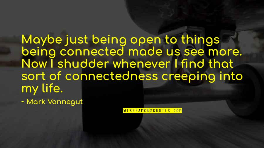 All Things Connected Quotes By Mark Vonnegut: Maybe just being open to things being connected