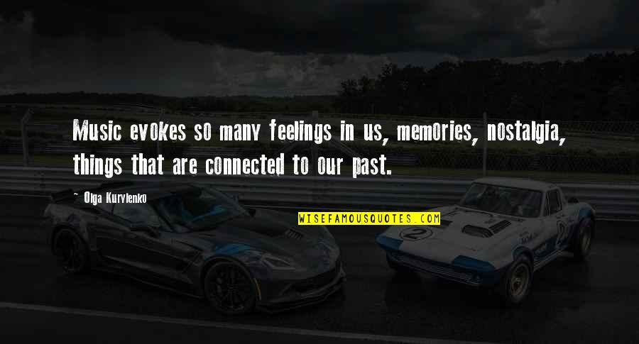 All Things Connected Quotes By Olga Kurylenko: Music evokes so many feelings in us, memories,