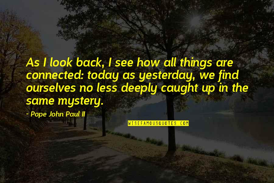 All Things Connected Quotes By Pope John Paul II: As I look back, I see how all
