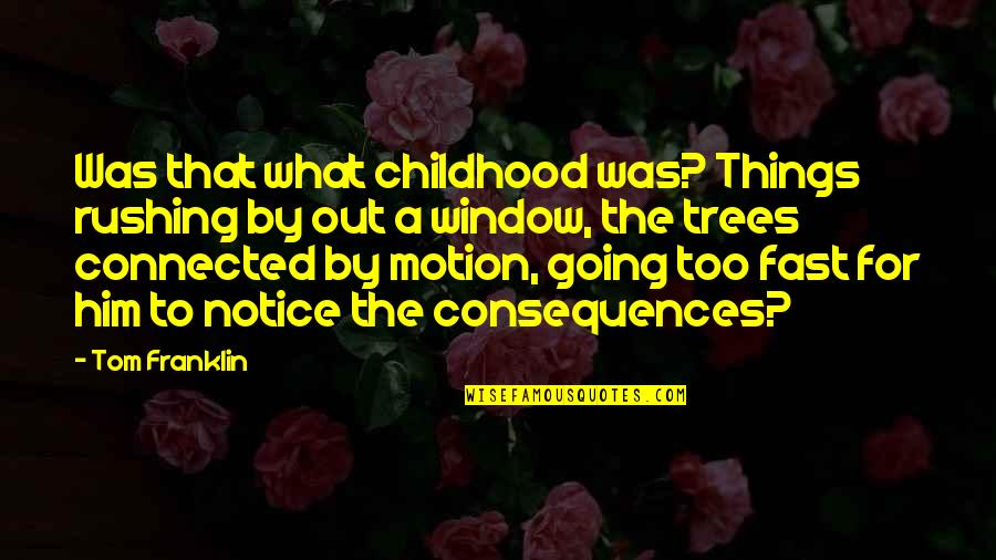 All Things Connected Quotes By Tom Franklin: Was that what childhood was? Things rushing by