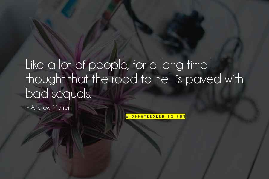 All Time Best Ever Quotes By Andrew Motion: Like a lot of people, for a long