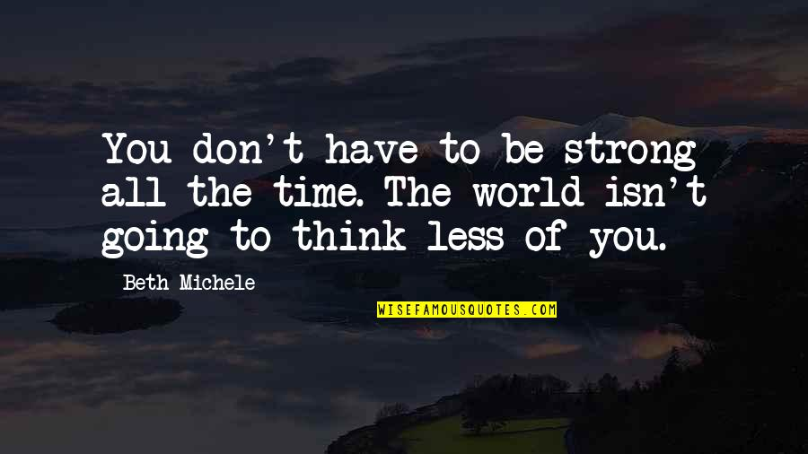 All Time Best Ever Quotes By Beth Michele: You don't have to be strong all the