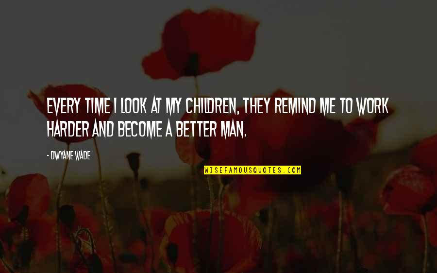 All Time Best Ever Quotes By Dwyane Wade: Every time I look at my children, they