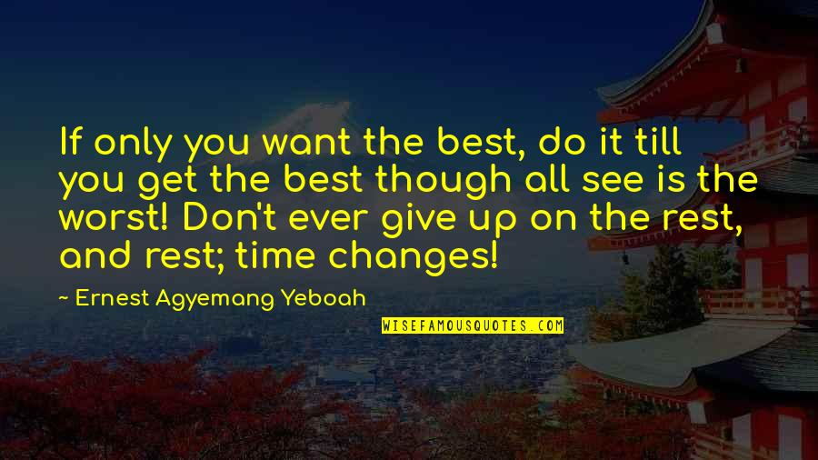 All Time Best Ever Quotes By Ernest Agyemang Yeboah: If only you want the best, do it