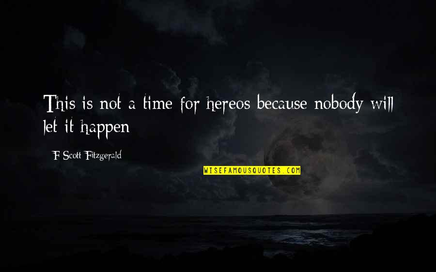 All Time Best Ever Quotes By F Scott Fitzgerald: This is not a time for hereos because
