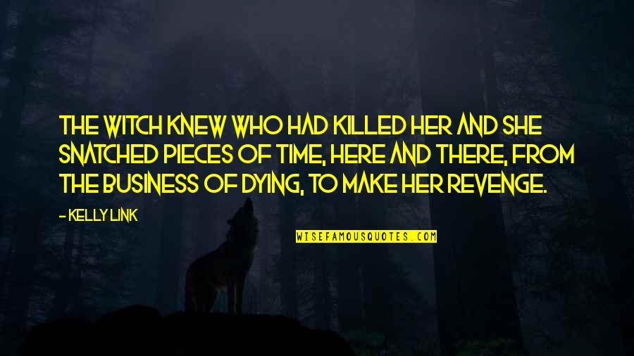 All Time Best Ever Quotes By Kelly Link: The witch knew who had killed her and