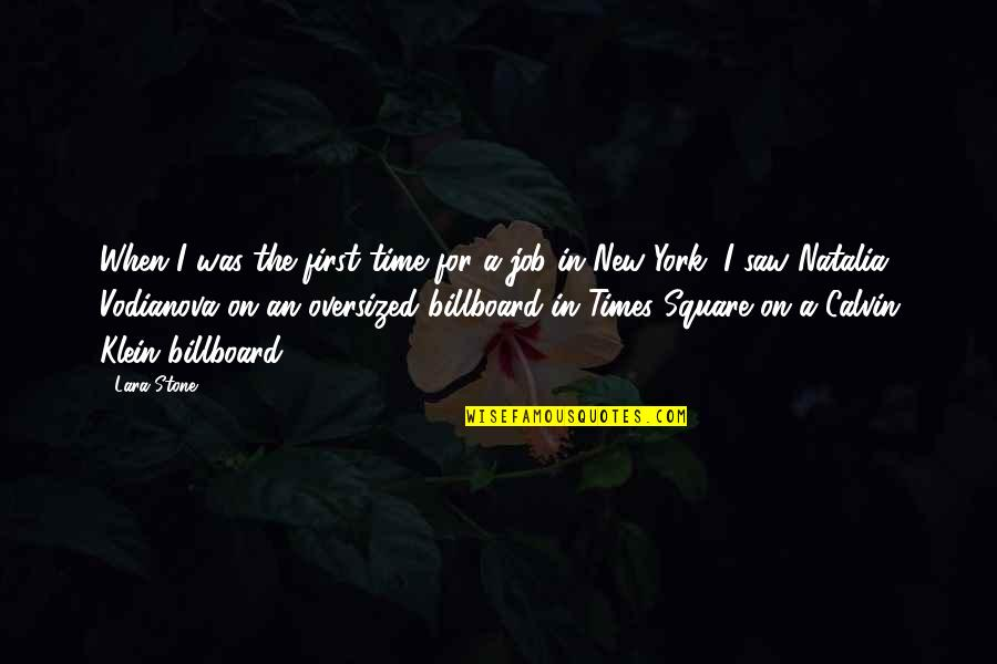 All Time Best Ever Quotes By Lara Stone: When I was the first time for a