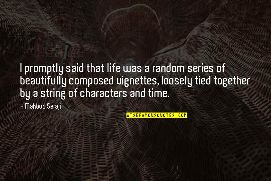 All Time Best Ever Quotes By Mahbod Seraji: I promptly said that life was a random
