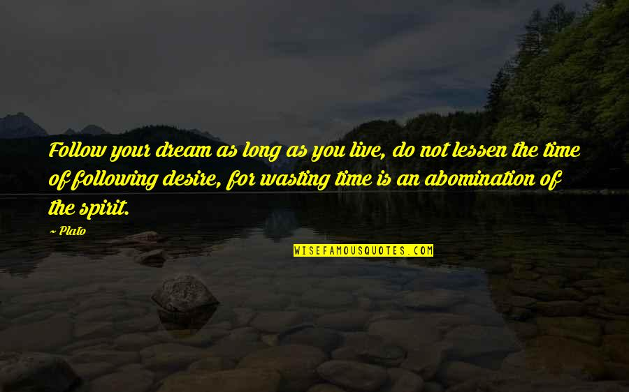 All Time Best Ever Quotes By Plato: Follow your dream as long as you live,