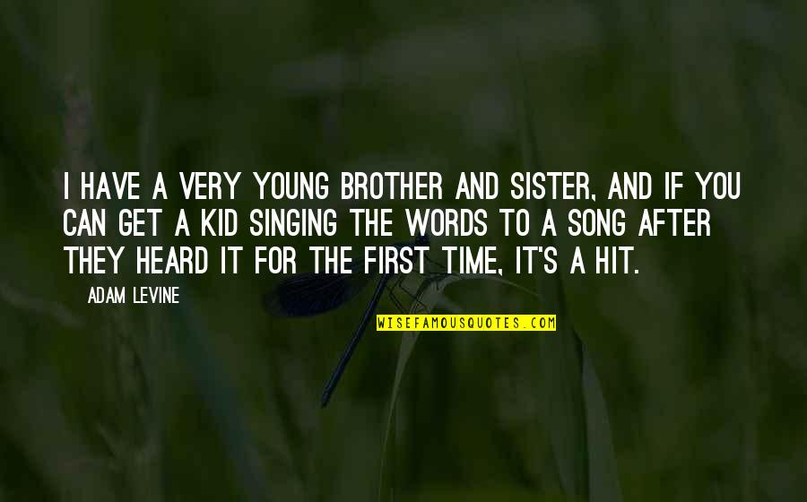 All Time Hit Quotes By Adam Levine: I have a very young brother and sister,