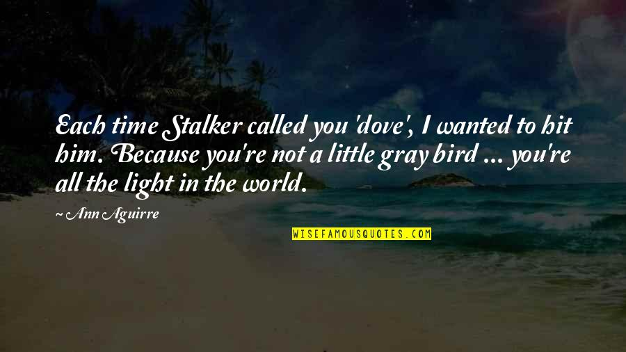 All Time Hit Quotes By Ann Aguirre: Each time Stalker called you 'dove', I wanted