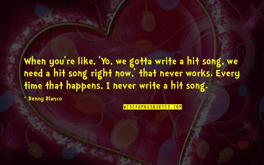 All Time Hit Quotes By Benny Blanco: When you're like, 'Yo, we gotta write a